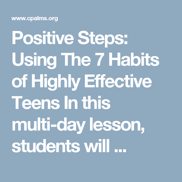 Positive Steps: Using The 7 Habits of Highly Effective Teens In this multi-day lesson, students will ...