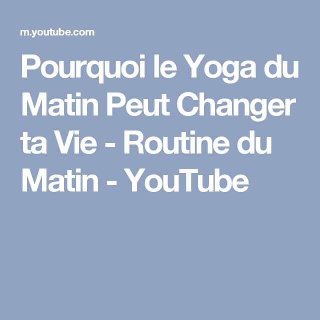 pourquoi le yoga du matin peut changer ta vie routine du matin youtube yoga pinterest. Black Bedroom Furniture Sets. Home Design Ideas