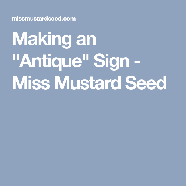 "Making an ""Antique"" Sign - Miss Mustard Seed"