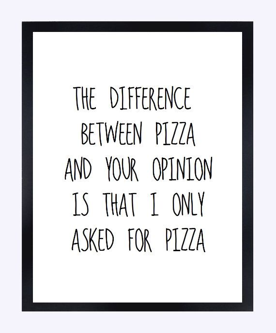 Typographic Print Quote print wall decor the difference between pizza and your opinion tumblr room decor framed quotes poster funny quote by AngiesPrints on Etsy https://www.etsy.com/listing/232085786/typographic-print-quote-print-wall-decor