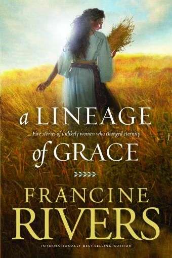 A Lineage Of Grace Francine Rivers Francine Rivers Books Francine Rivers Christian Books