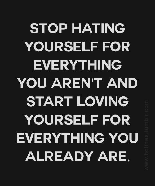 Stop hating yourself | *** Life Quotes *** | Great ...