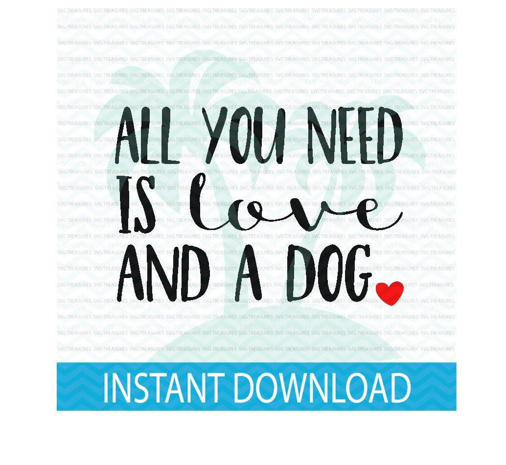 Download all you need is love and a dog svg, dog mom, dog lover svg ...