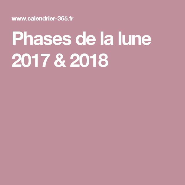 Calendrier 365.fr 2022 Phases de la lune 2017 & 2018 | Phase de la lune, Lune, Pleine lune