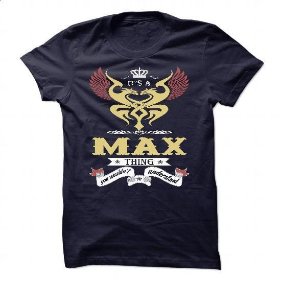 Its a Max Thing, You Wouldnt Understand - #band t shirts #mens t shirt. SIMILAR ITEMS => https://www.sunfrog.com/LifeStyle/Its-a-Max-Thing-You-Wouldnt-Understand-97625385-Guys.html?id=60505