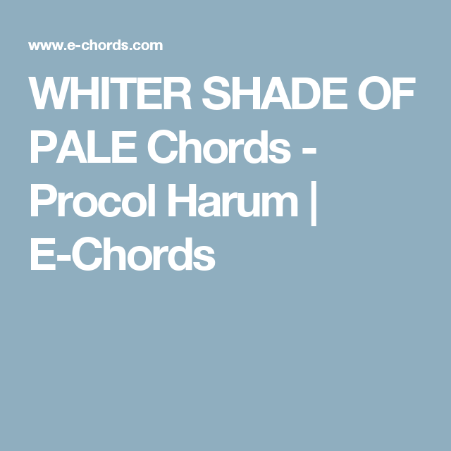 Whiter Shade Of Pale Chords Procol Harum E Chords Musical