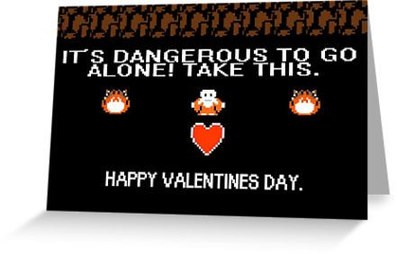 It S Dangerous To Go Alone Legend Of Zelda Valentines Day Cards