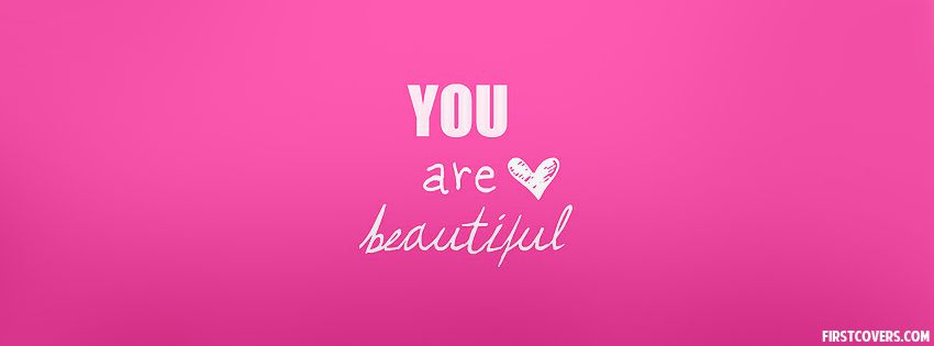 You Are Beautiful Facebook Covers Firstcovers Com Cover Pics