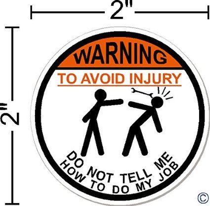 WARNING To Avoid Injury Do Not Tell Me How To Do My Job ©, IMakeDecalsforYou