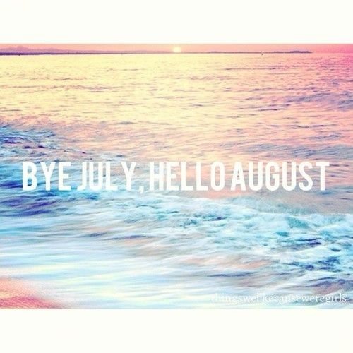 Great Bye July, Hello August Month August Hello August August Quotes