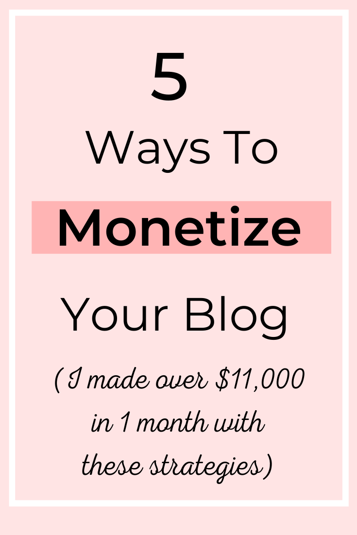 Interested in monetizing your blog? In this post I cover 5 simple ways to monetize your blog, and how I used these strategies to make over $11,000 this month. #makemoneyblogging #blogmonetization