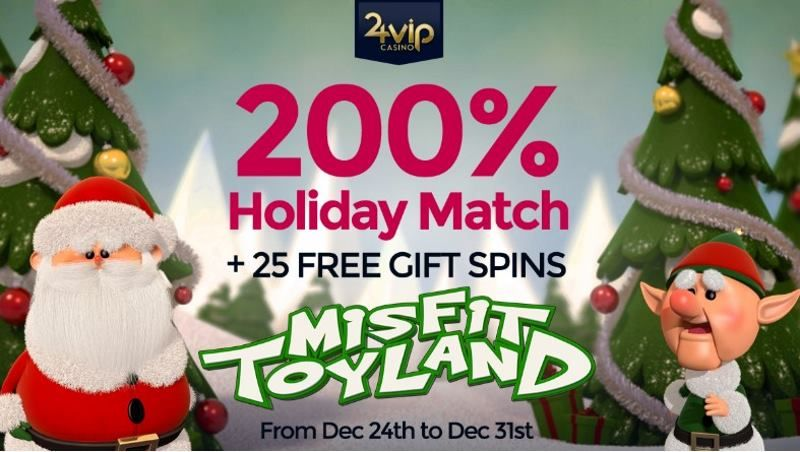 24vip Casino 200 Holiday Bonus 25 Free Spins On Misfit Toyland
