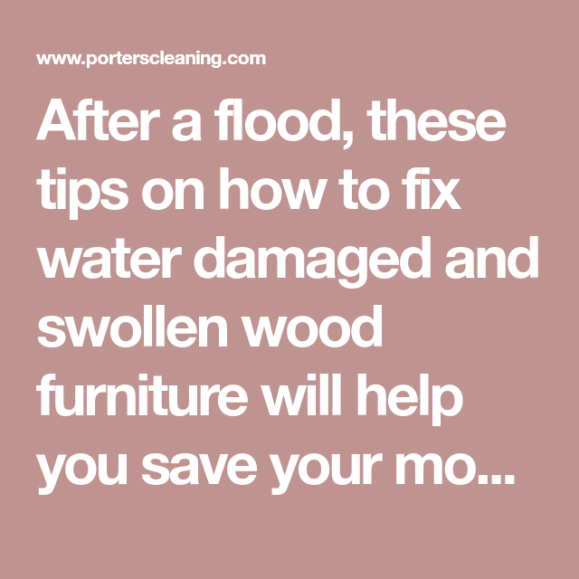 After A Flood These Tips On How To Fix Water Damaged And Swollen Wood Furniture Will Help You Save Your Most Treasur Wood Furniture Water Damage Furniture Fix