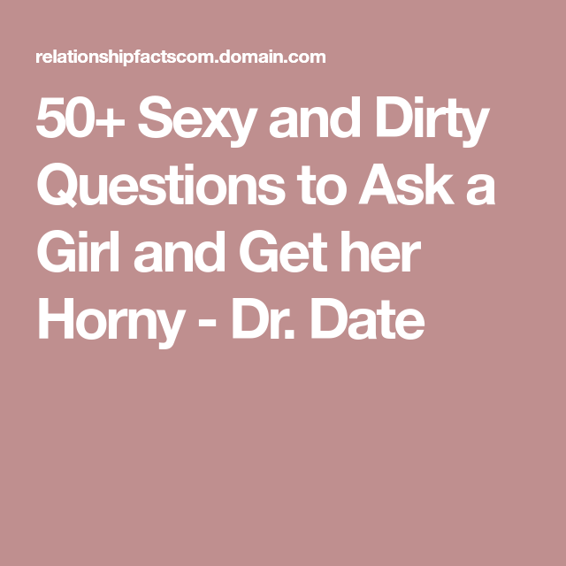 50 Sexy And Dirty Questions To Ask A Girl And Get Her -1209