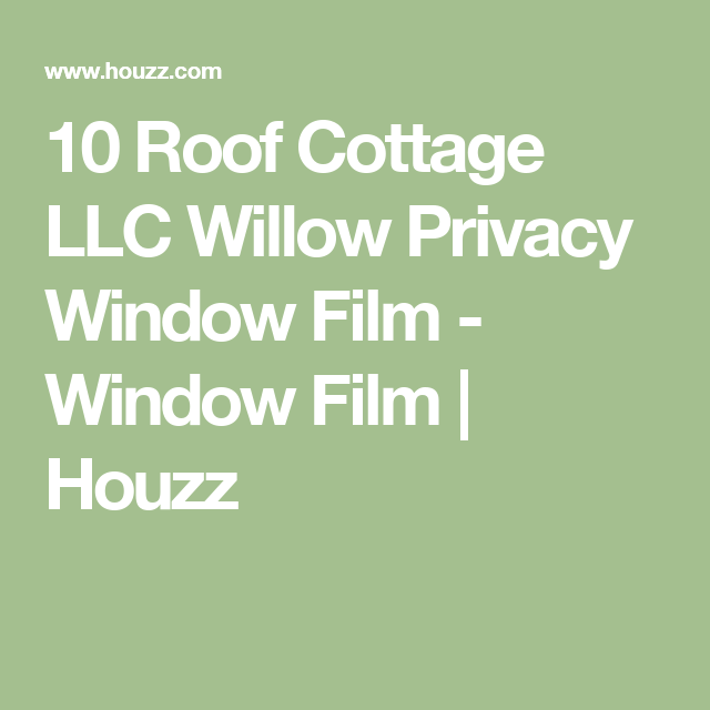 10 Roof Cottage Llc Willow Privacy Window Film Window Film Houzz Window Privacy Window Film Privacy Window Film