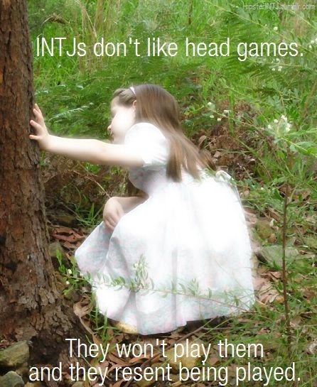 Played: to be used or manipulated for another person's interest. An INTJ will certainly lose respect for you and may never speak to you again if they realize you've used them as a means to your own end.