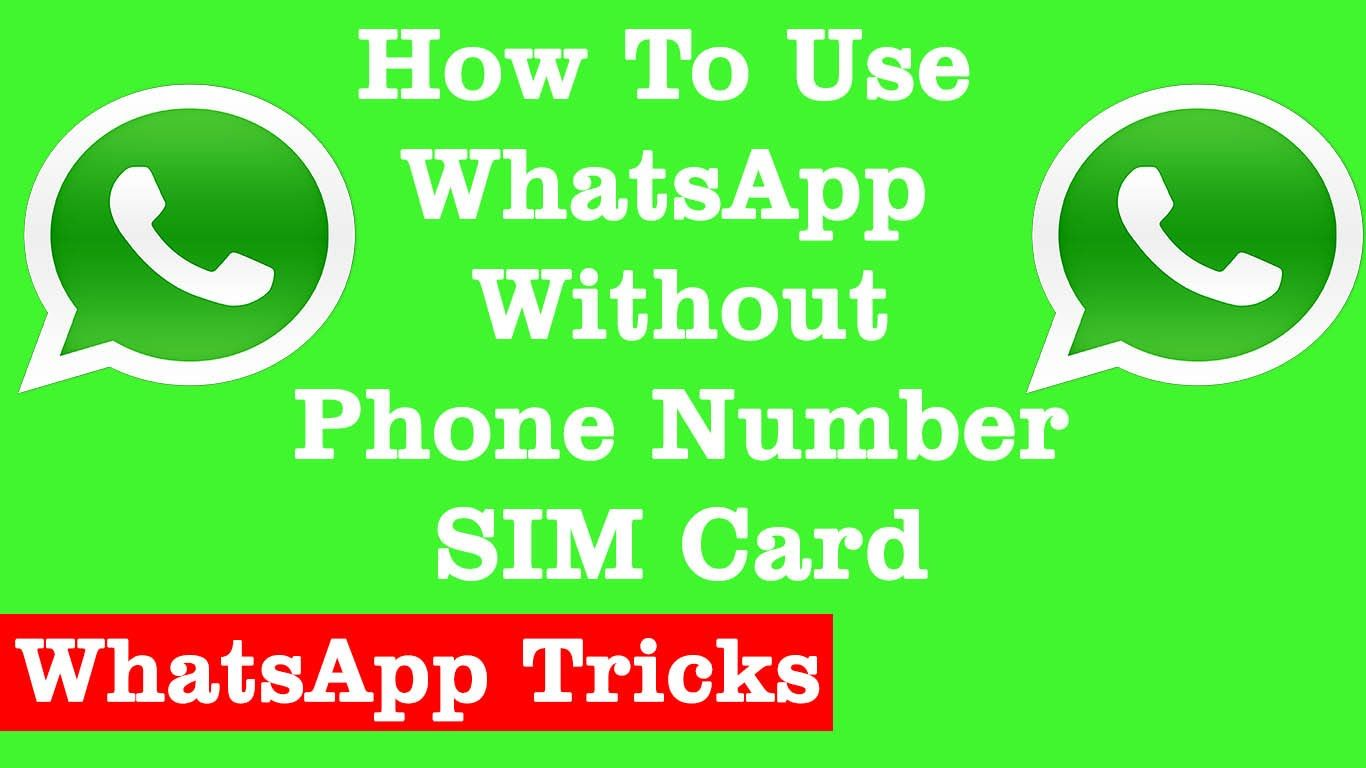 How To Use Whatsapp Without Phone Number Or Sim Card Technology