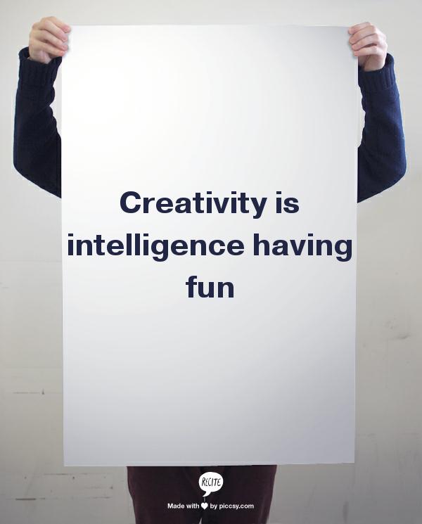 """""""Creativity is intelligence having fun."""" - Albert Einstein."""