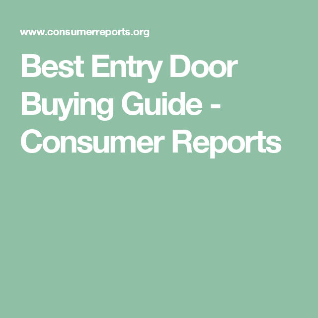Entry Door Buying Guide Consumer Reports Entry Doors And Doors