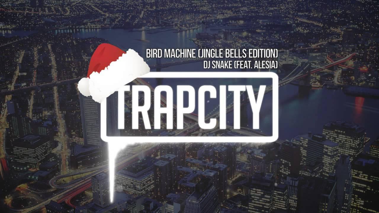 Christmas Trap Music.Dj Snake Feat Alesia Bird Machine Jingle Bells Edition