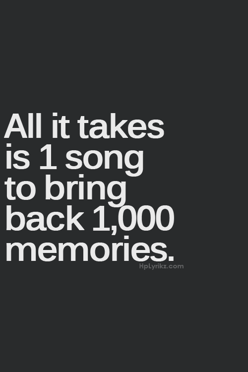 Wonderful All It Takes Is 1 Song To Bring Back 1000 Memories. So True