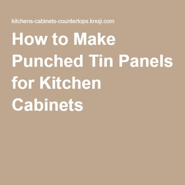 Merveilleux How To Make Punched Tin Panels For Kitchen Cabinets