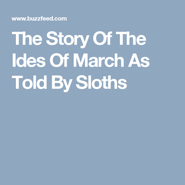 The Story Of The Ides Of March As Told By Sloths