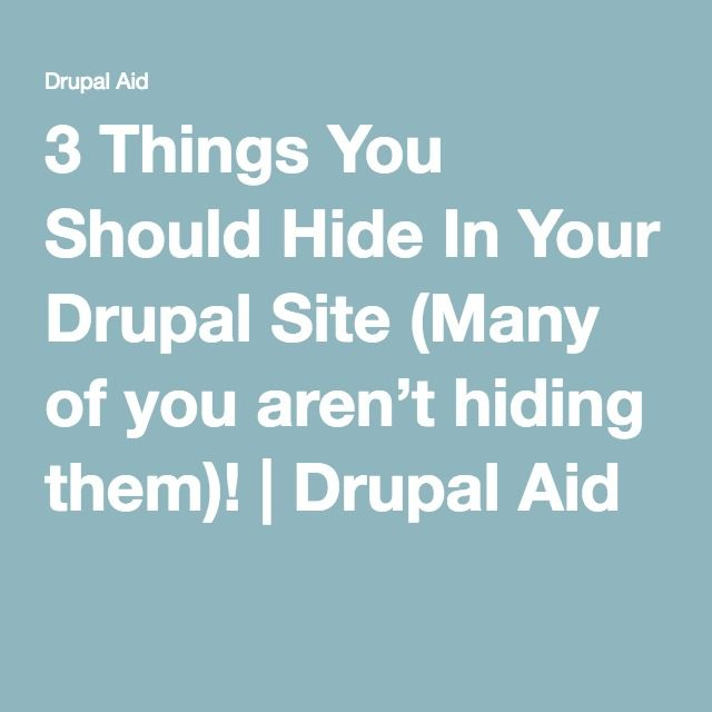 3 Things You Should Hide In Your Drupal Site (Many of you aren't hiding them)! | Drupal Aid