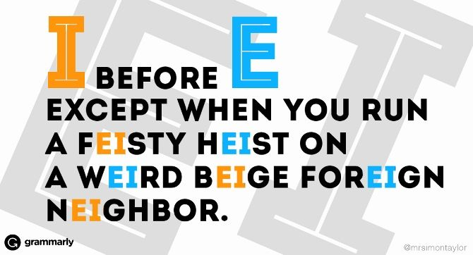 I before E except when you run a FEISTY HEIST on a WEIRD BEIGE FOREIGN NEIGHBOUR To read the article associated with the meme above, click on it, or the link below: i-before-e-except-after-c-9-help...