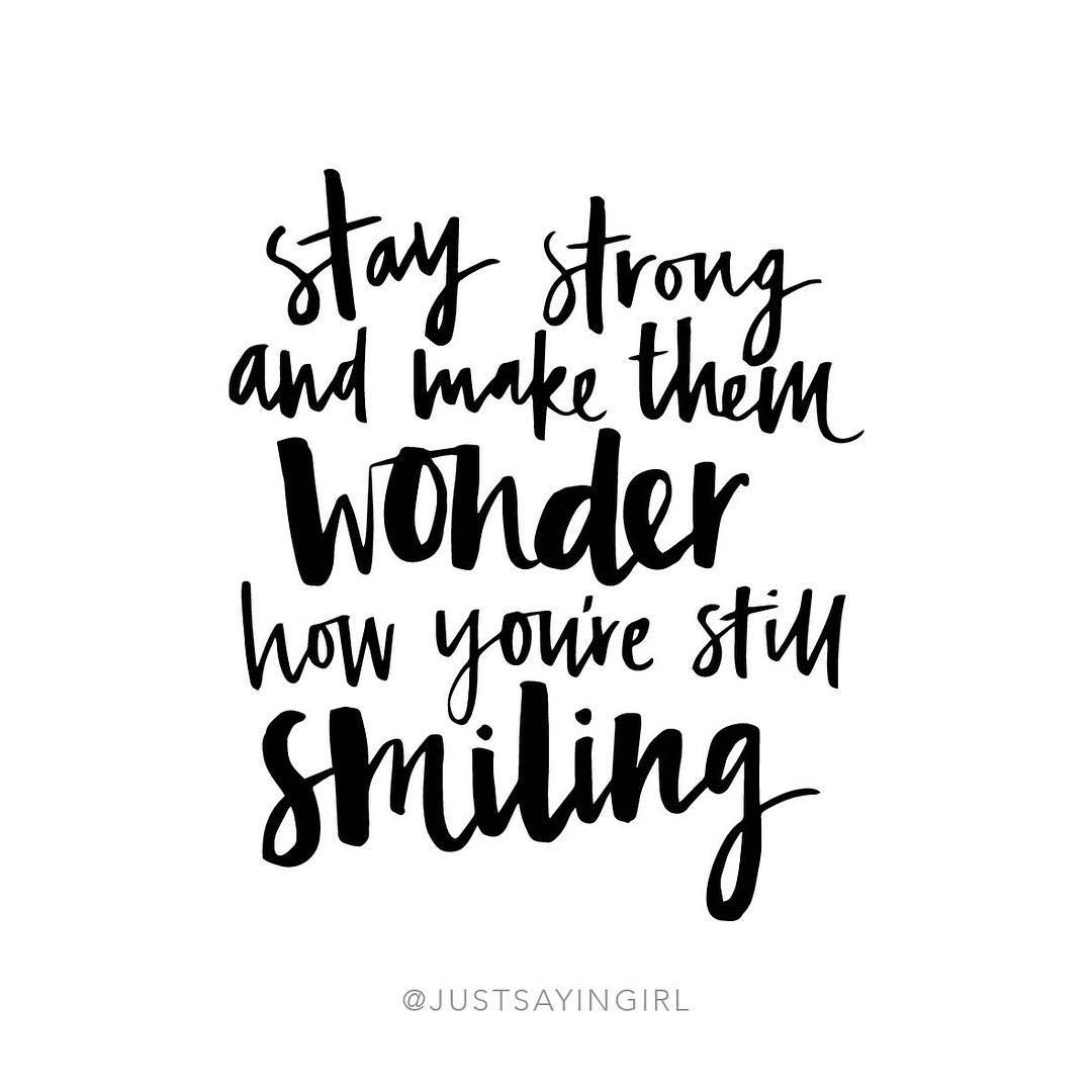 Stay Strong And Make Them Wonder How Youre Still Smiling Words