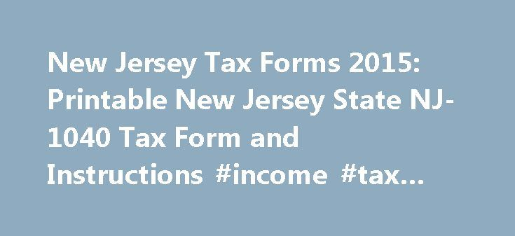New Jersey Tax Forms 2015: Printable New Jersey State NJ-1040 Tax ...