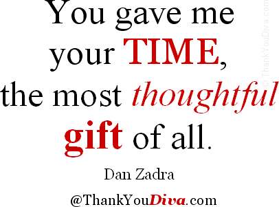 You Gave Me Your Time The Most Thoughtful Gift Of All Quote By