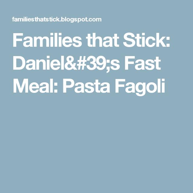 Families that Stick: Daniel's Fast Meal: Pasta Fagoli