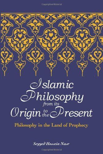 Islamic Philosophy From Its Origin To The Present Philosophy In The Land Of Prophecy Suny Series In Islam By Seyyed Hoss Philosophy Reality Of Life Prophecy