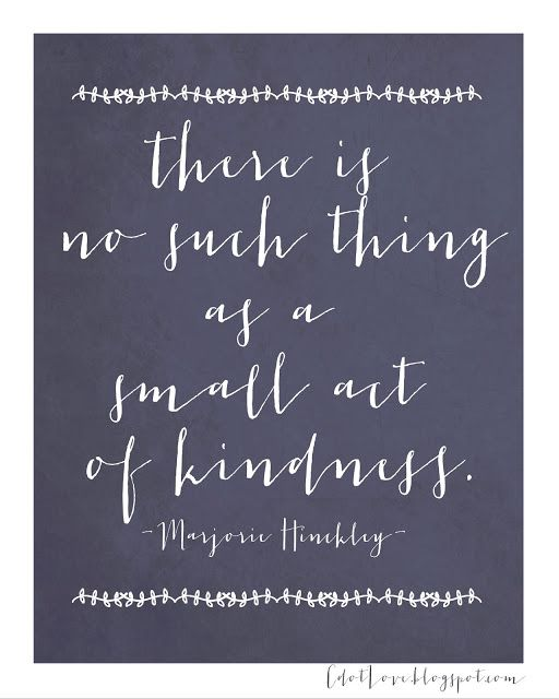 there is no such thing as a small act of kindness. {free printable}