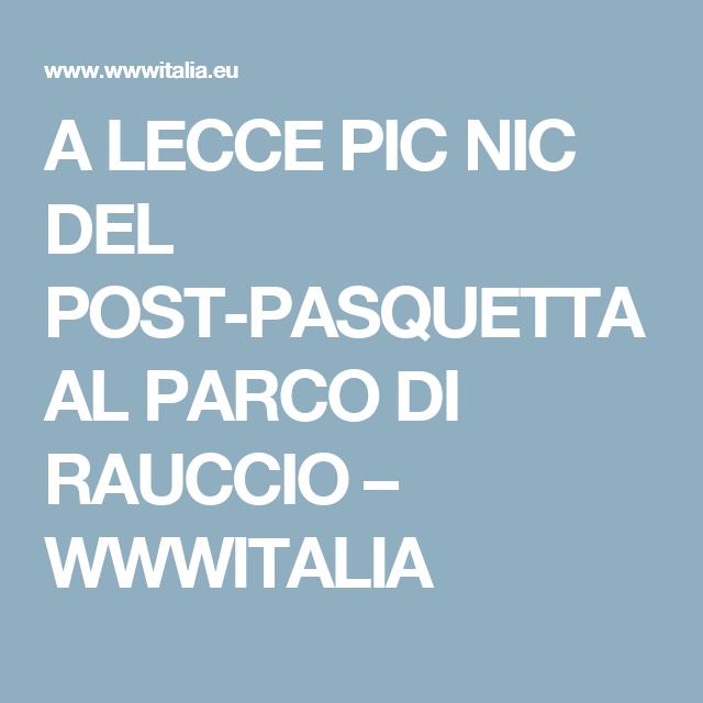 A LECCE PIC NIC DEL POST-PASQUETTA AL PARCO DI RAUCCIO – WWWITALIA