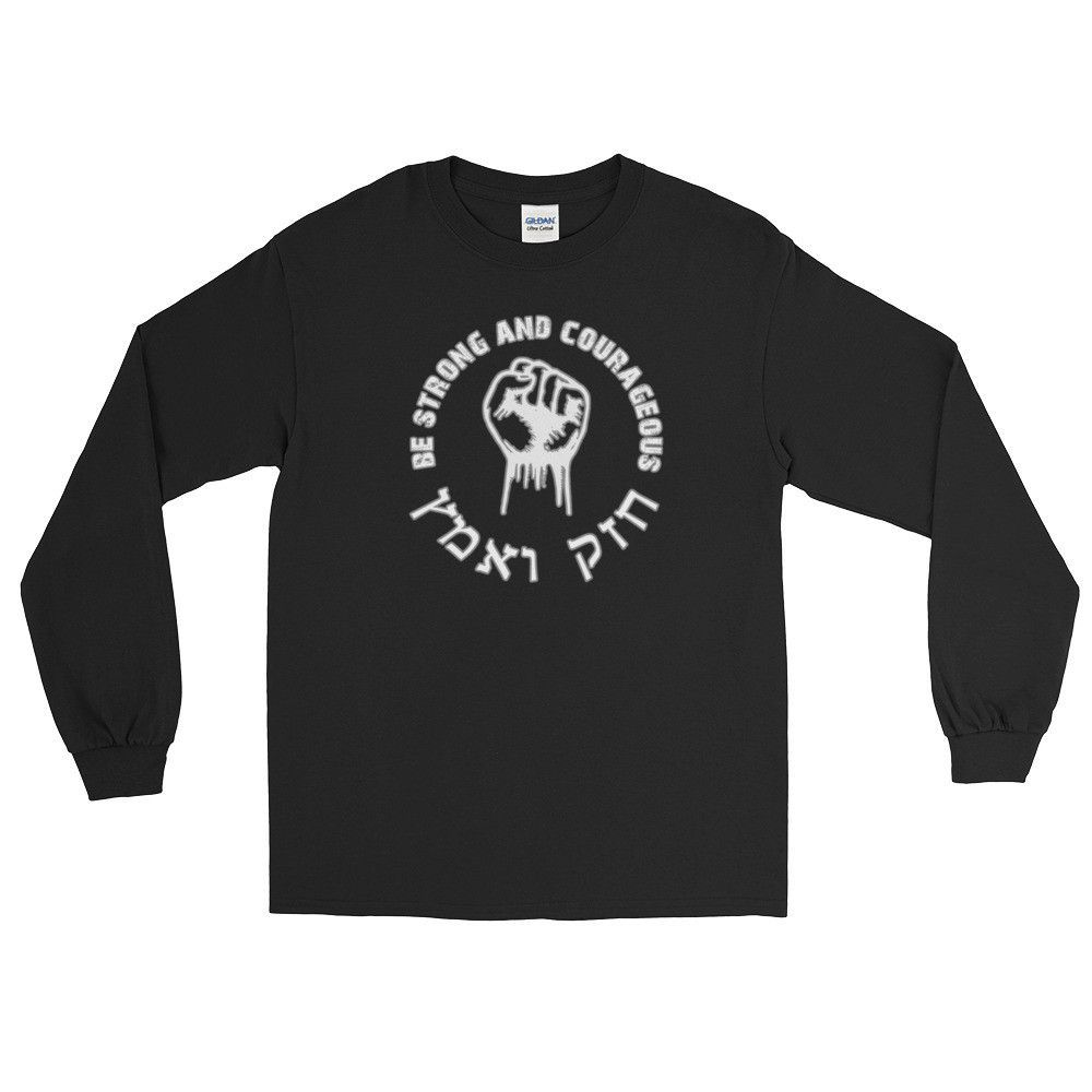Be Strong and Courageous - Long Sleeve T-Shirt