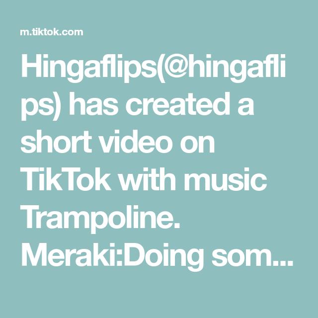 Hingaflips Hingaflips Has Created A Short Video On Tiktok With Music Trampoline Meraki Doing Something With Soul Creativity O Something To Do Music Meraki