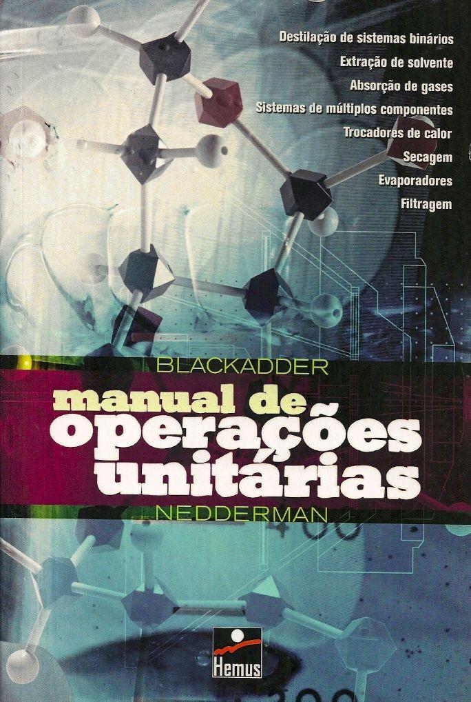 BLACKADDER, D. A.; NEDDERMAN, R. M.. Manual de operações unitárias. [A handbook of unit operations (inglês)]. Tradução de Luiz Roberto de Godoi Vidal. São Paulo: Hemus, c2004. vi, 276 p. il. graf. quad.; 21cm. ISBN 8528905217.  Palavras-chave: TECNOLOGIA QUIMICA; INDUSTRIA QUIMICA.  CDU 66-021.58 / B627M / 2004