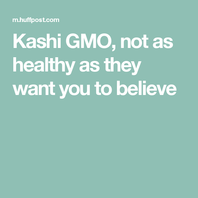 Kashi GMO, not as healthy as they want you to believe