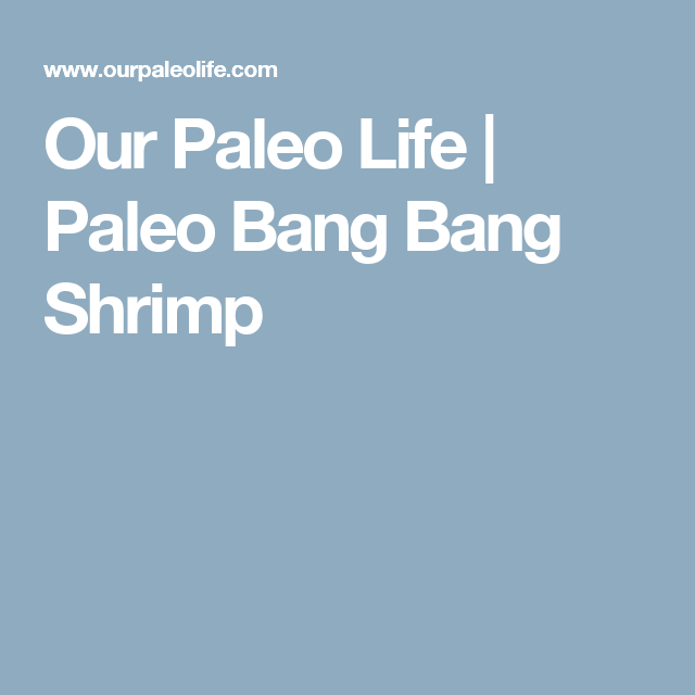 Our Paleo Life | Paleo Bang Bang Shrimp