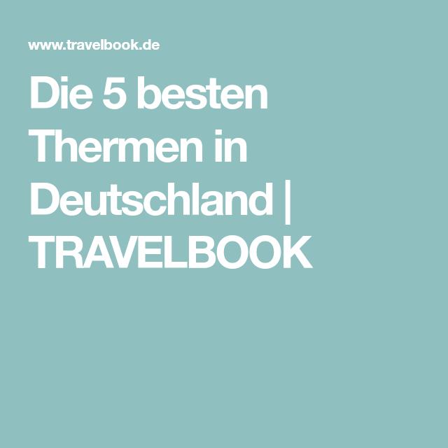 Die 5 besten Thermen in Deutschland | TRAVELBOOK