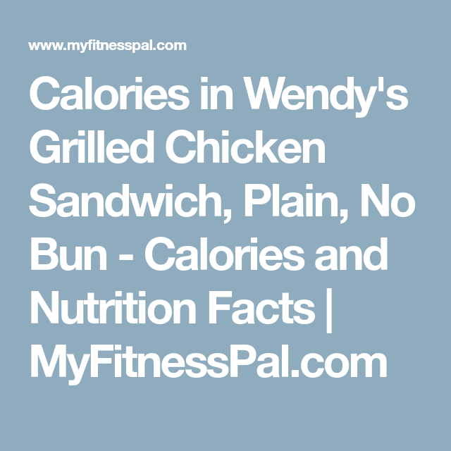 Calories In Wendy S Grilled Chicken Sandwich Plain No Bun Calories And Nutrition Facts Myfitn Chicken Sandwich Grilled Chicken Sandwiches Grilled Chicken