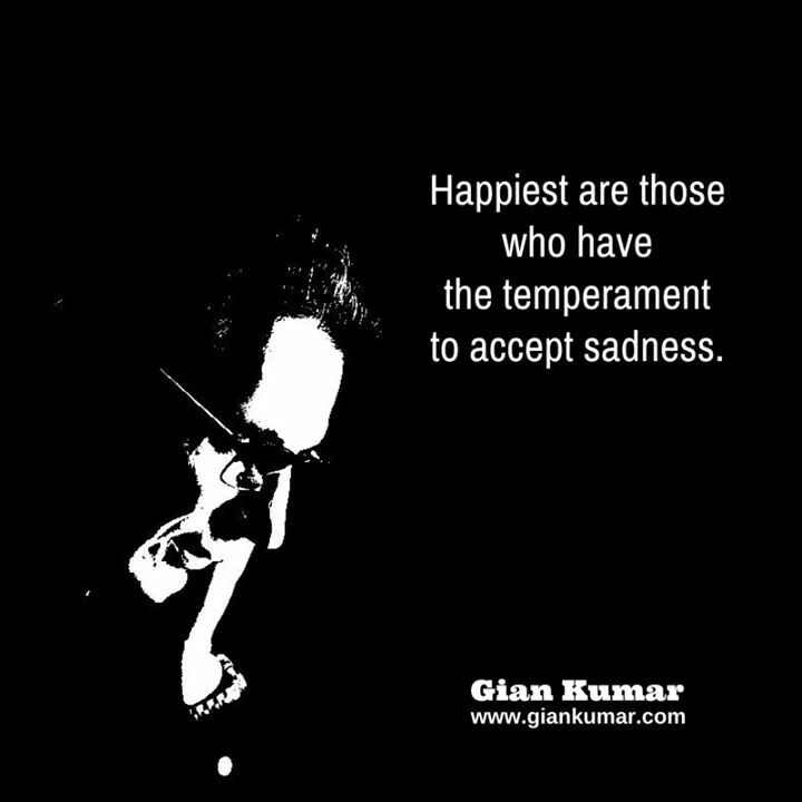#Happiest #Sadness #People #Accept #Spiritual #GianKumar #Quote #Consciousness #Centering www.giankumar.com