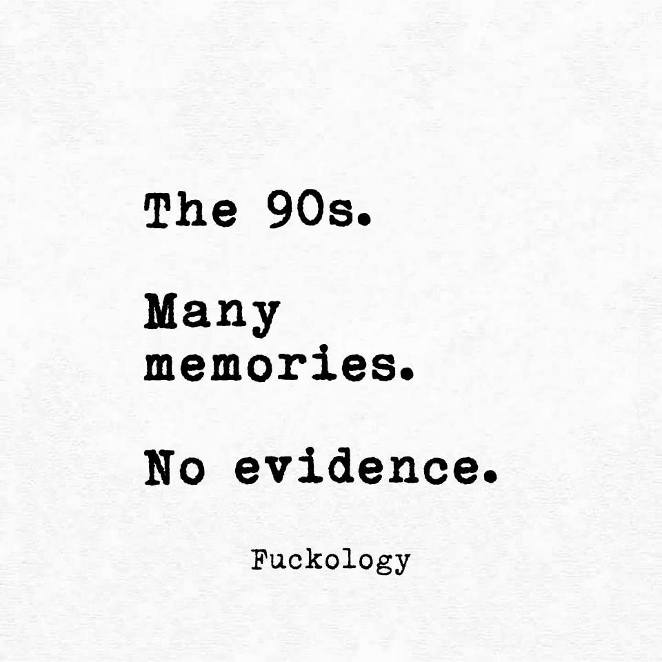 The 90s And Backwards Many Memories No Online Evidence So Glad To Have Grown Up In The 80s 80s Kid Funny Quotes Snarky Quotes Quotes About New Year