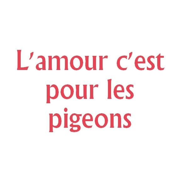 L Amour C Est Pour Les Pigeons En Français Citation
