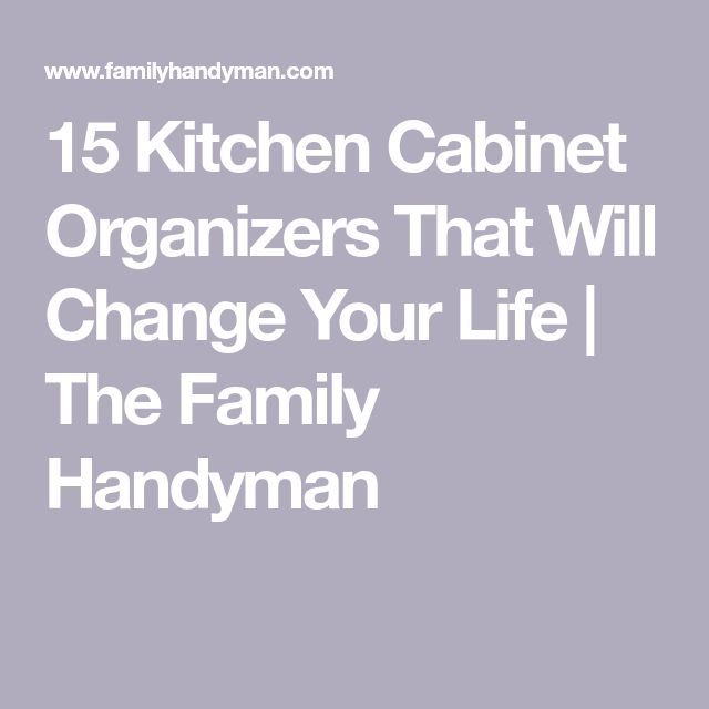 15 Kitchen Cabinet Organizers That Will Change Your Life | The Family Handyman #cabinetorganizers