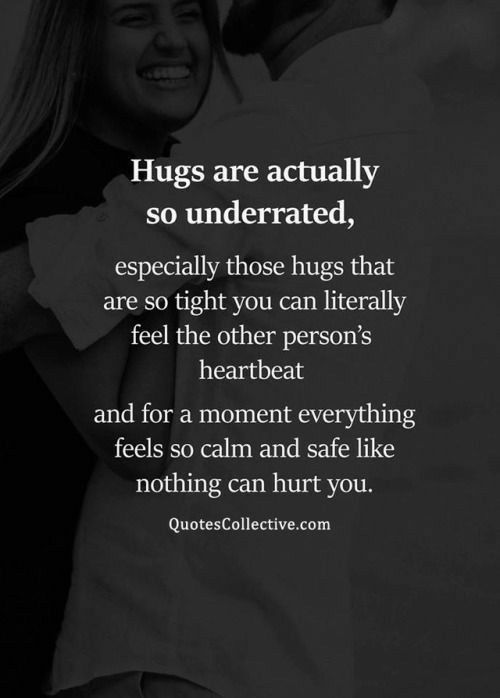 Your hugs always make me feel this way. I could use one of