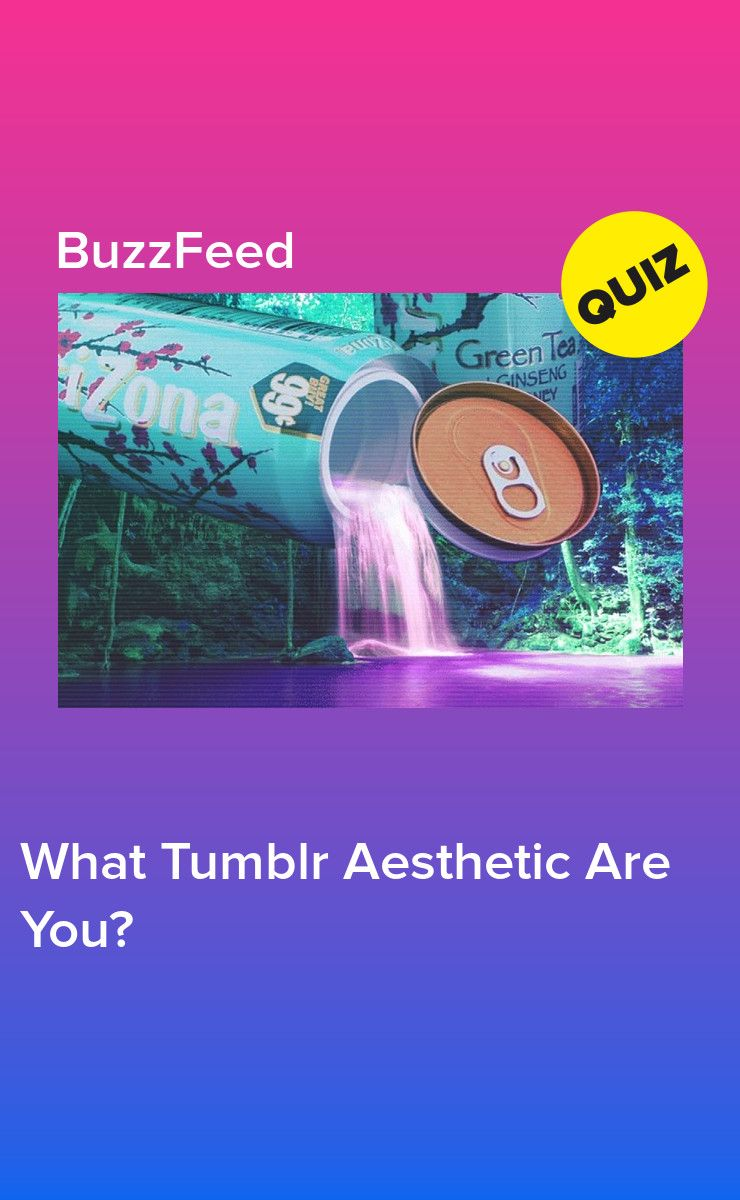 What Tumblr Aesthetic Are You? | buzzfeed quizzes | What is tumblr