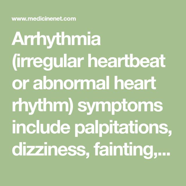 Arrhythmia (irregular heartbeat or abnormal heart rhythm